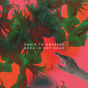 recensione Squid to Squeeze- Dada Is Not Dead
