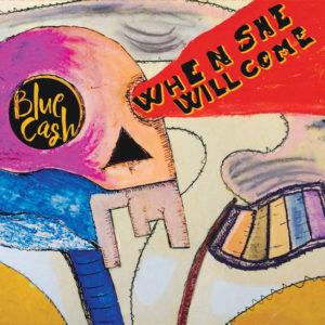 Blue Cash- When She Will Come