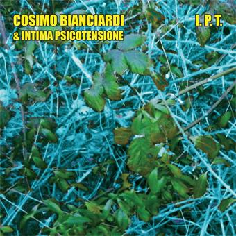 Cosimo Bianciardi & IntimaPsicoTensione: I. P. T.