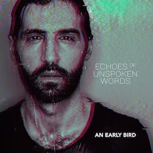 An Early Bird- la recensione di Echoes Of Unspoken Words
