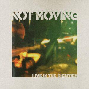 LiveInTheEighties_not-moving-recensione